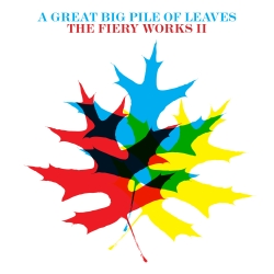 A Great Big Pile of Leaves - The Fiery Works II